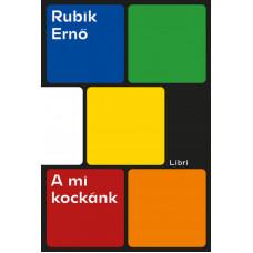 Rubik Ernő - A mi kockánk   Rubik kocka